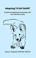 Adopting? PLAN SMART: A Guide to Handling the Early Days with Your New Rescue Dog